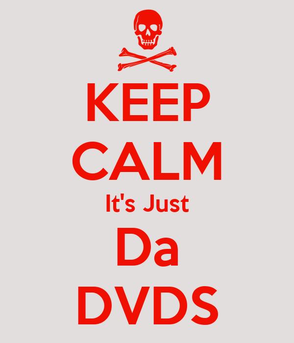 KEEP CALM It's Just Da DVDS