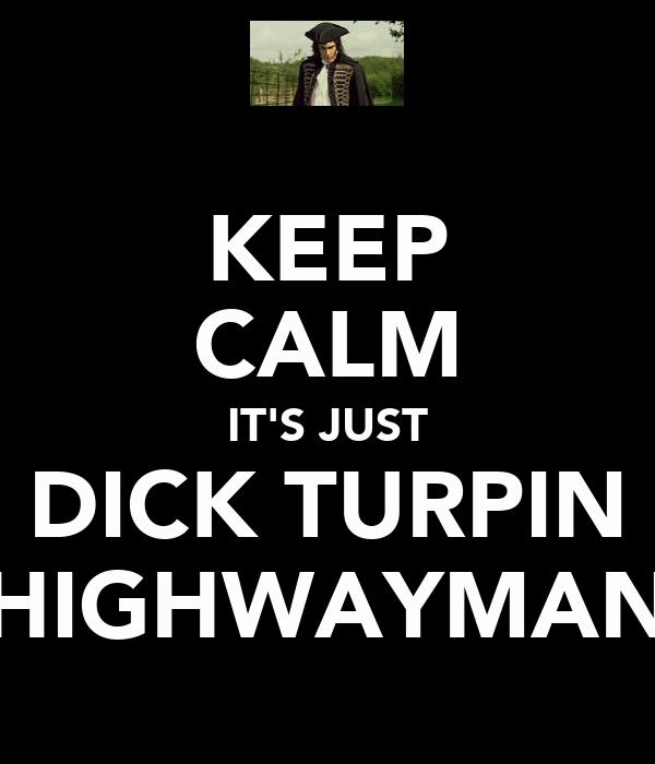 KEEP CALM IT'S JUST DICK TURPIN HIGHWAYMAN