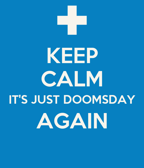 KEEP CALM IT'S JUST DOOMSDAY AGAIN