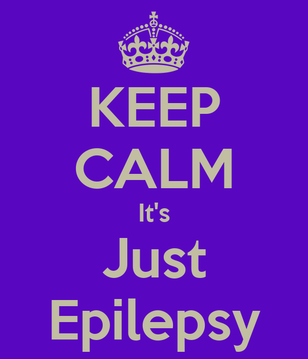 KEEP CALM It's Just Epilepsy