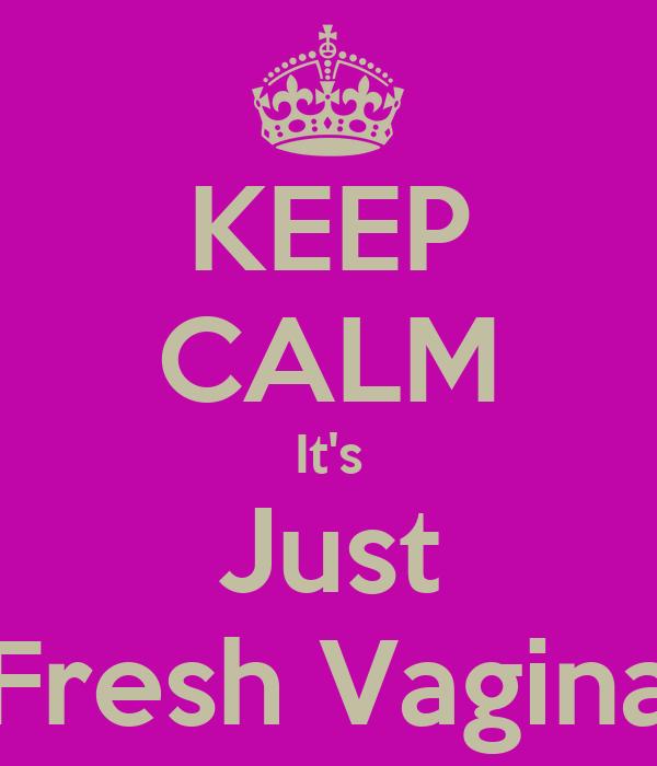 KEEP CALM It's Just Fresh Vagina