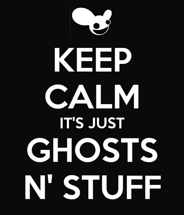 KEEP CALM IT'S JUST GHOSTS N' STUFF