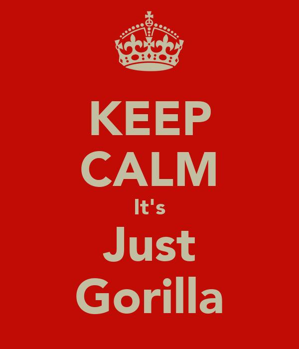 KEEP CALM It's Just Gorilla