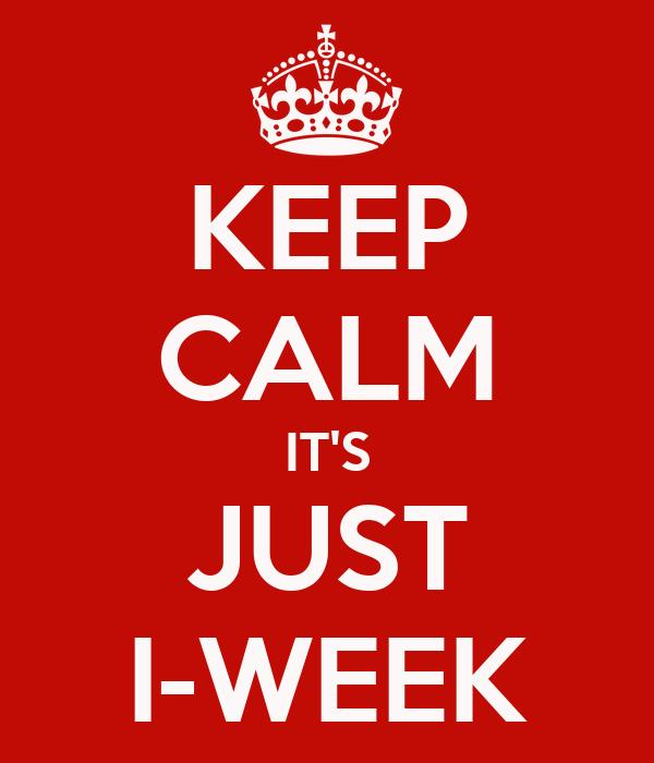 KEEP CALM IT'S JUST I-WEEK