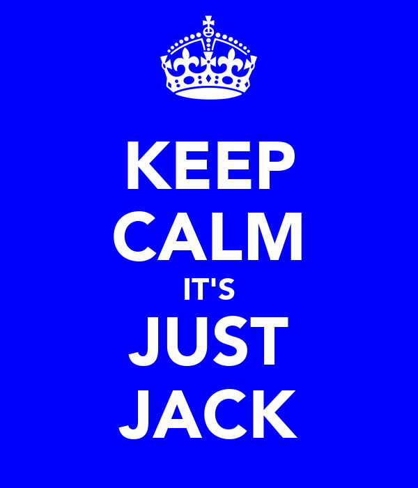 KEEP CALM IT'S JUST JACK