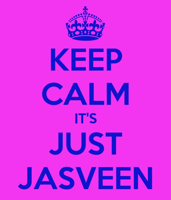 KEEP CALM IT'S JUST JASVEEN