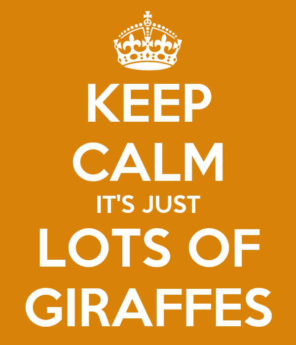 KEEP CALM IT'S JUST LOTS OF GIRAFFES