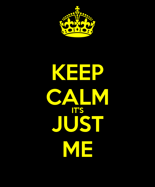 KEEP CALM IT'S JUST ME