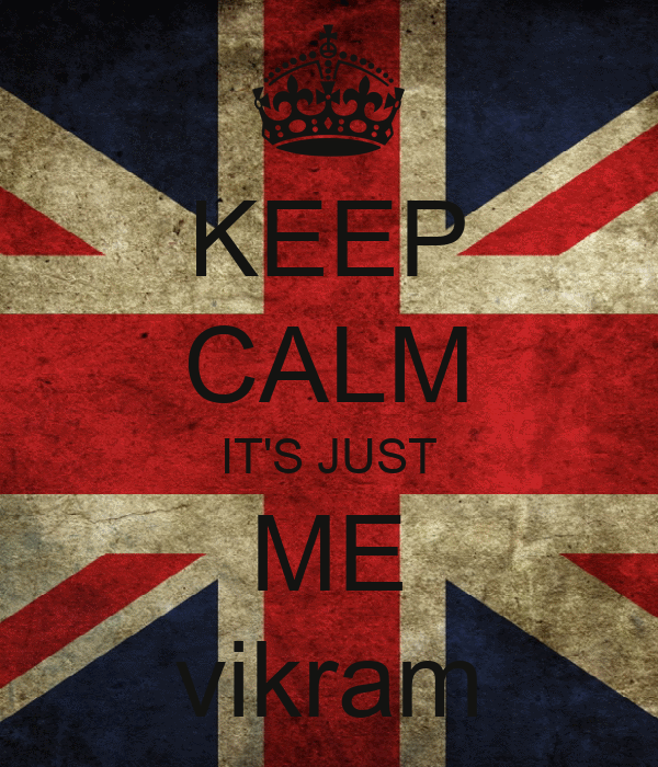 KEEP CALM IT'S JUST ME vikram