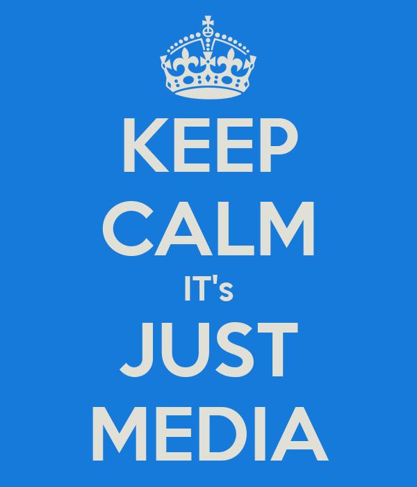 KEEP CALM IT's JUST MEDIA