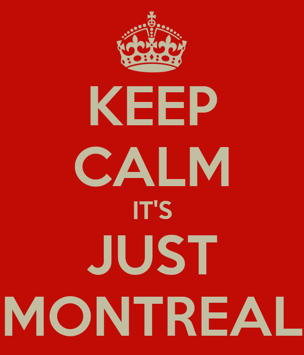 KEEP CALM IT'S JUST MONTREAL