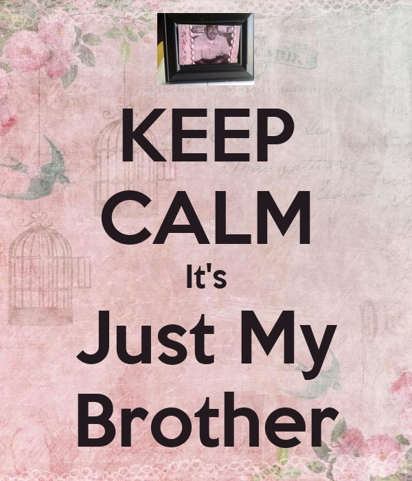 KEEP CALM It's Just My Brother