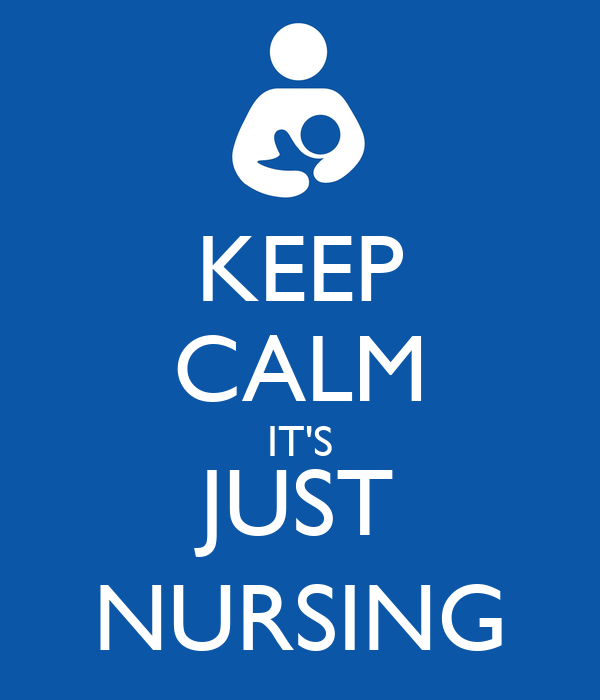 KEEP CALM IT'S JUST NURSING