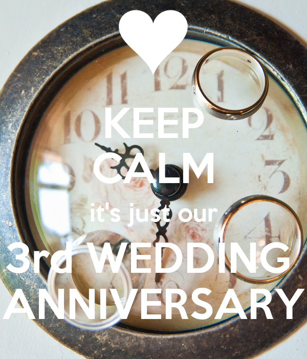KEEP CALM it's just our 3rd WEDDING  ANNIVERSARY