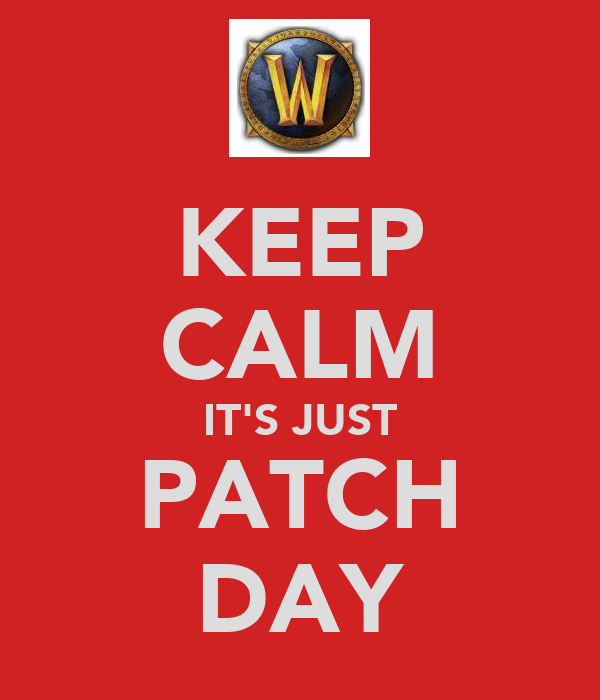 KEEP CALM IT'S JUST PATCH DAY