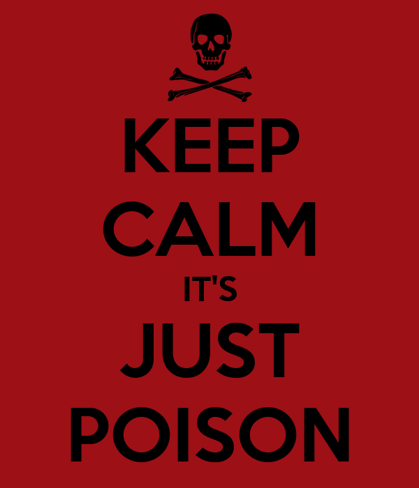 KEEP CALM IT'S JUST POISON