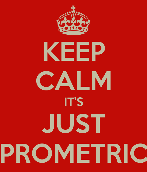 KEEP CALM IT'S JUST PROMETRIC