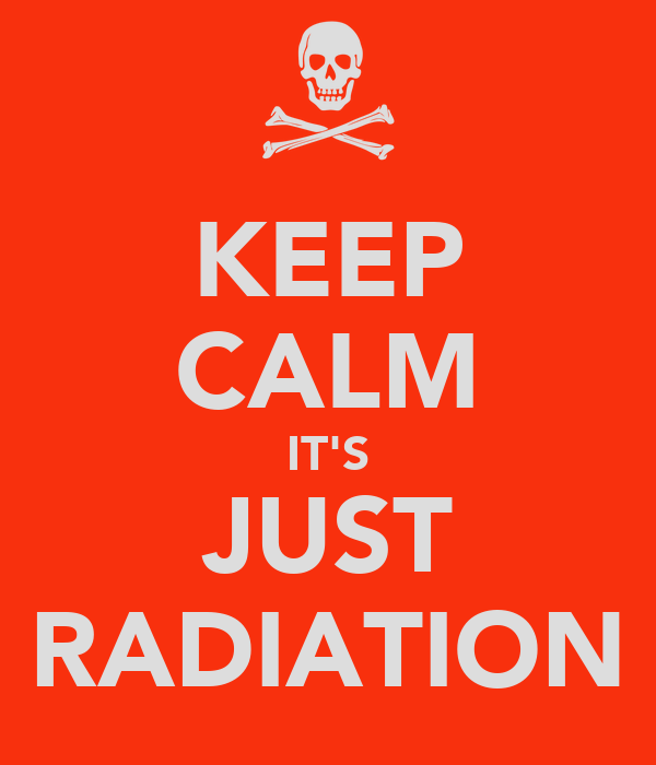 KEEP CALM IT'S JUST RADIATION