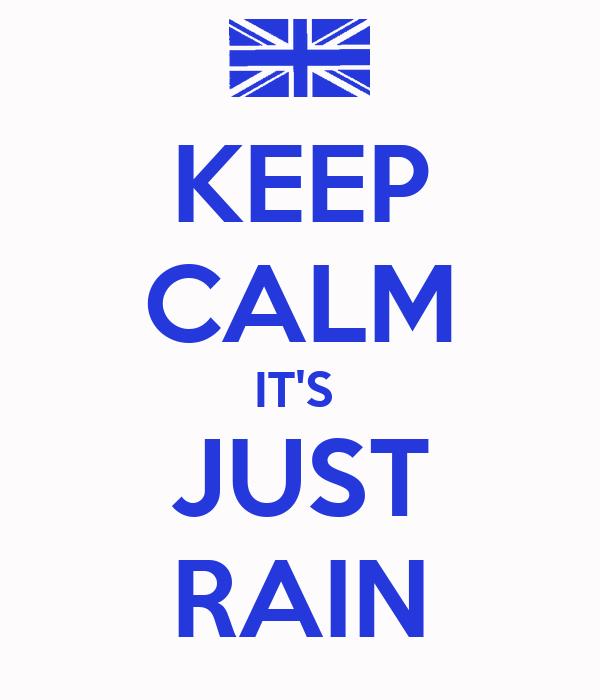 KEEP CALM IT'S  JUST RAIN