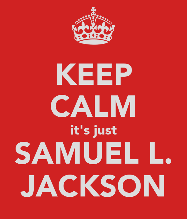 KEEP CALM it's just SAMUEL L. JACKSON