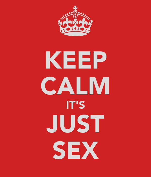 KEEP CALM IT'S JUST SEX