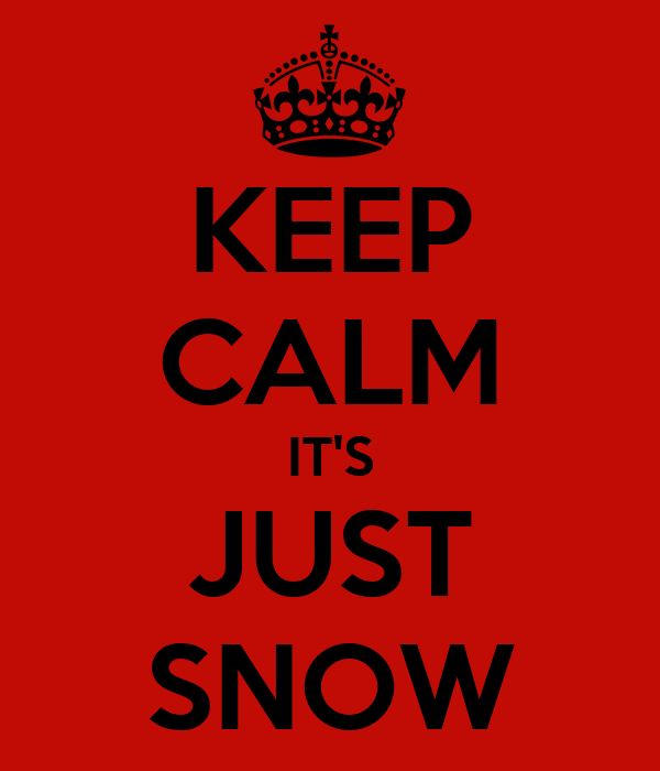 KEEP CALM IT'S JUST SNOW