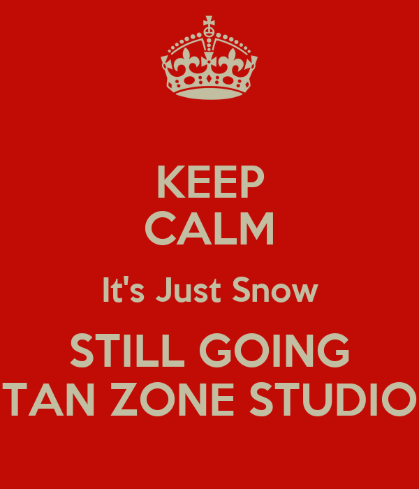 KEEP CALM It's Just Snow STILL GOING TAN ZONE STUDIO