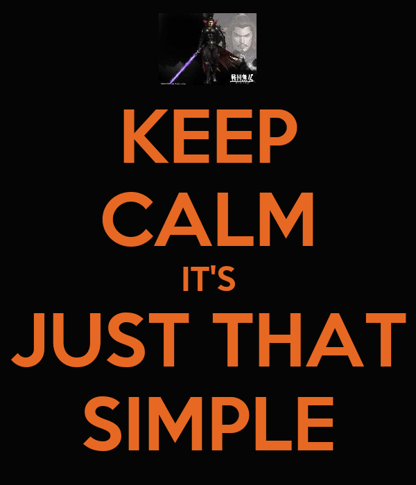 KEEP CALM IT'S JUST THAT SIMPLE