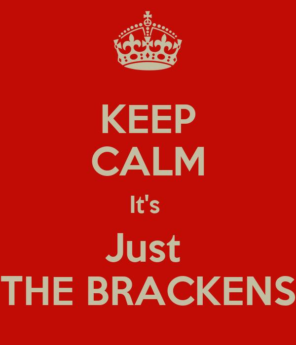KEEP CALM It's  Just  THE BRACKENS