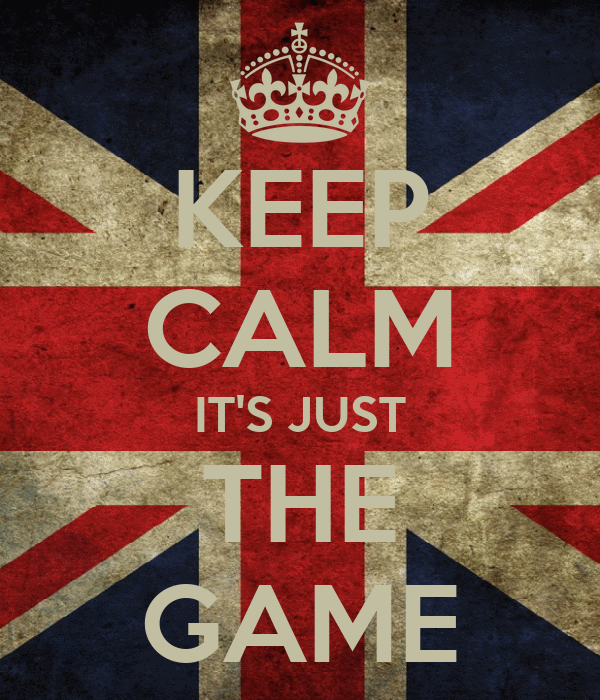 KEEP CALM IT'S JUST THE GAME