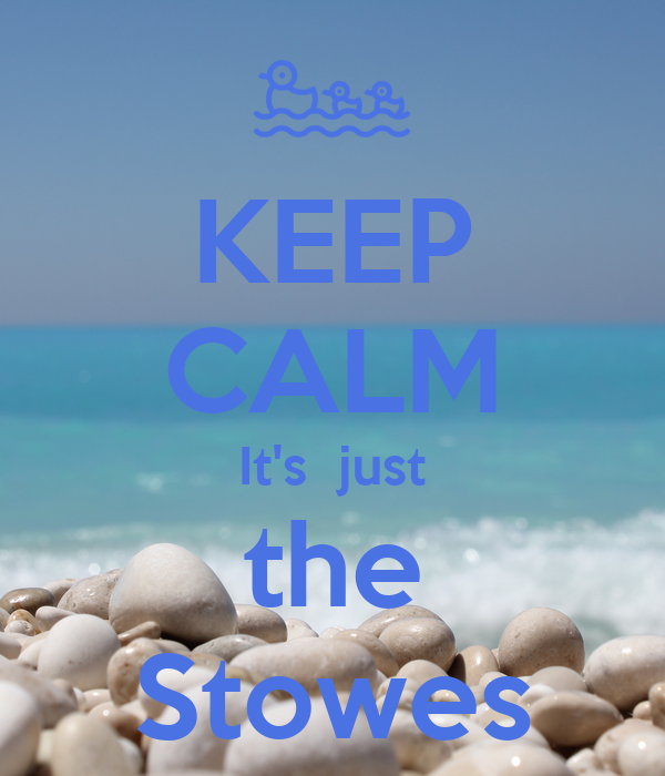 KEEP CALM It's  just the Stowes