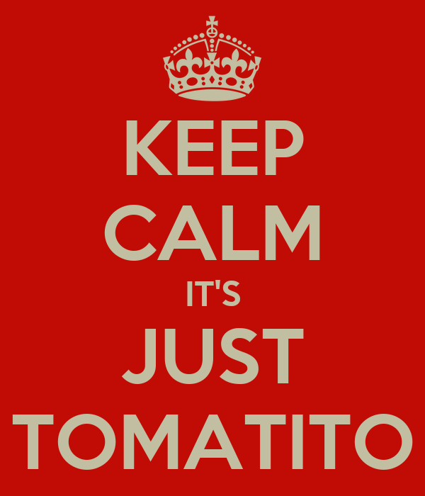 KEEP CALM IT'S JUST TOMATITO