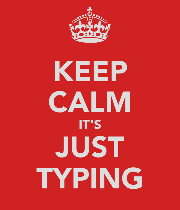 KEEP CALM IT'S JUST TYPING