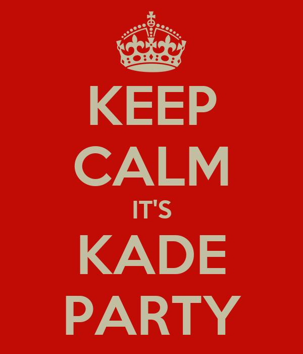 KEEP CALM IT'S KADE PARTY