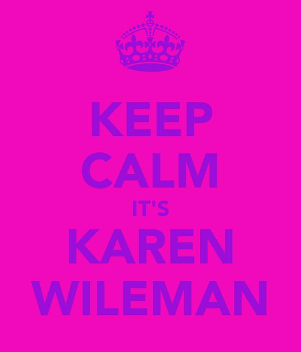 KEEP CALM IT'S KAREN WILEMAN