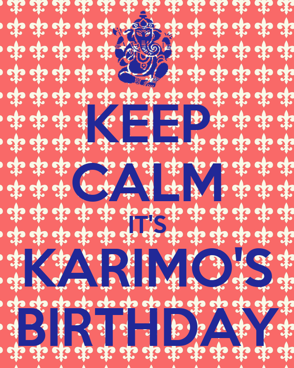 KEEP CALM IT'S KARIMO'S BIRTHDAY