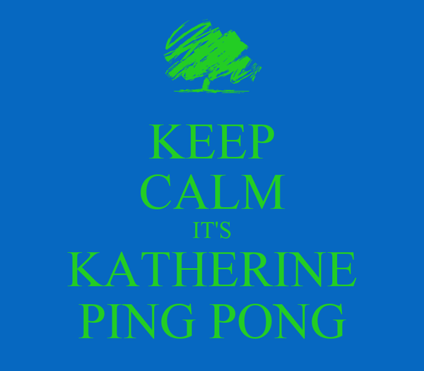 KEEP CALM IT'S KATHERINE PING PONG