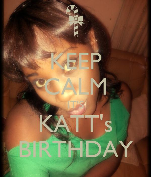 KEEP CALM IT'S KATT's BIRTHDAY