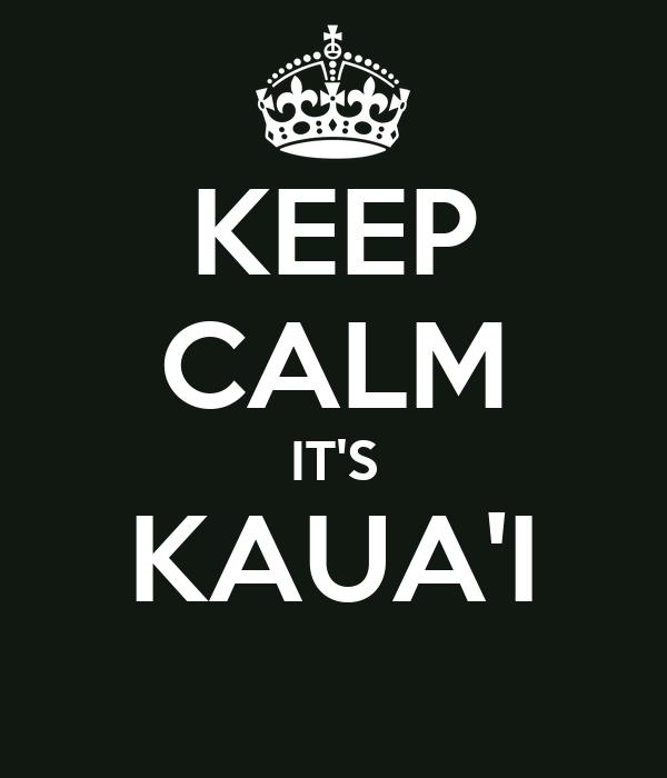 KEEP CALM IT'S KAUA'I