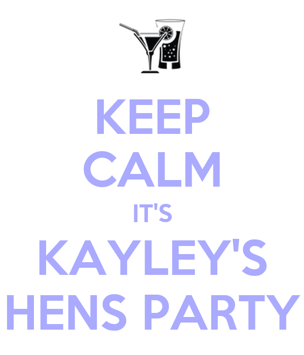 KEEP CALM IT'S KAYLEY'S HENS PARTY
