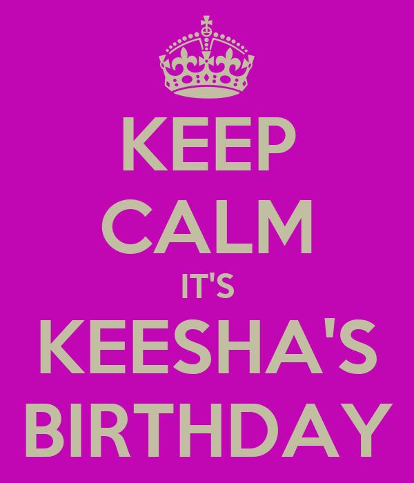 KEEP CALM IT'S KEESHA'S BIRTHDAY