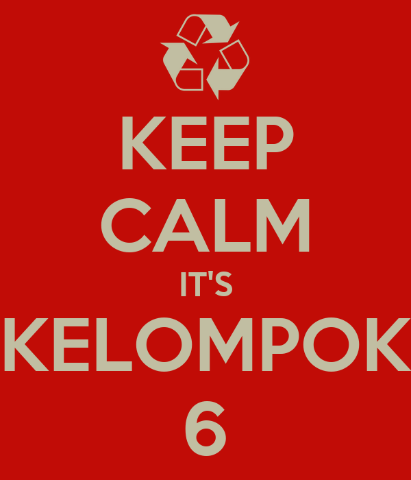 KEEP CALM IT'S KELOMPOK 6