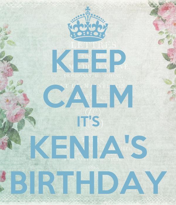 KEEP CALM IT'S KENIA'S BIRTHDAY