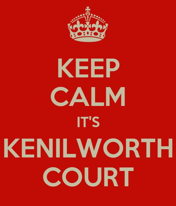 KEEP CALM IT'S KENILWORTH COURT