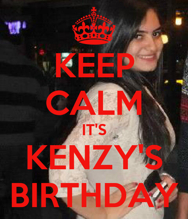 KEEP CALM IT'S KENZY'S BIRTHDAY