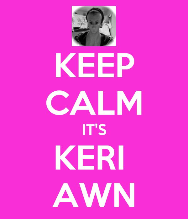 KEEP CALM IT'S KERI  AWN