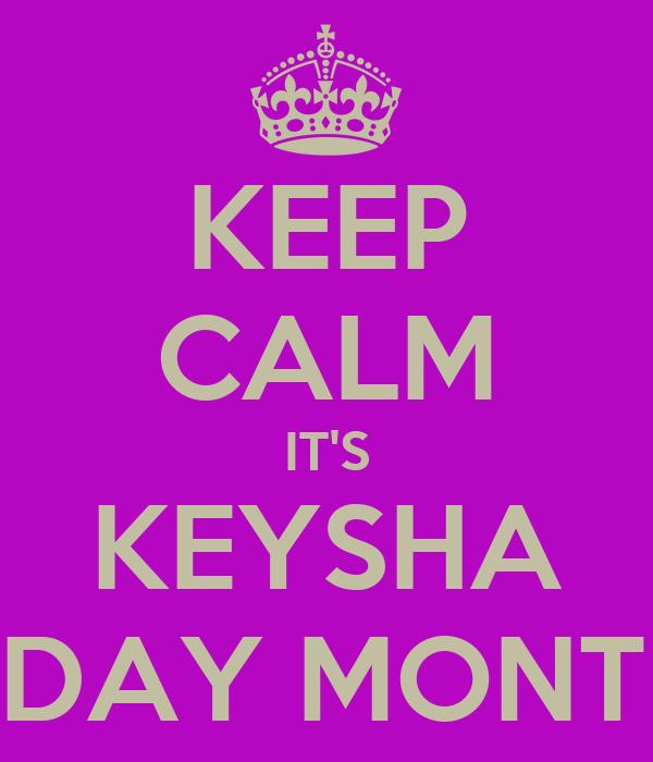 KEEP CALM IT'S KEYSHA BDAY MONTH