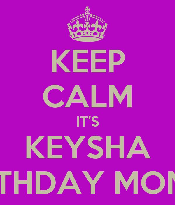 KEEP CALM IT'S KEYSHA BIRTHDAY MONTH