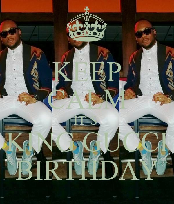 KEEP CALM IT`S  KING GUCCI BIRTHDAY