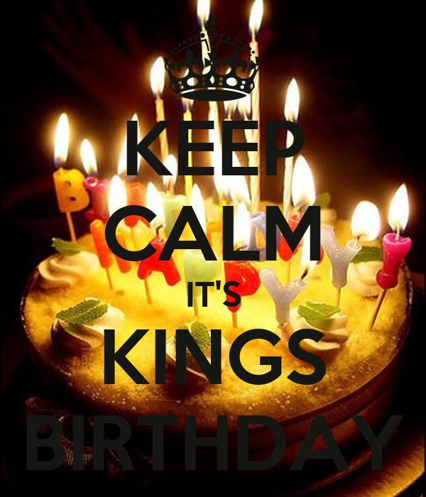 KEEP CALM IT'S KINGS BIRTHDAY
